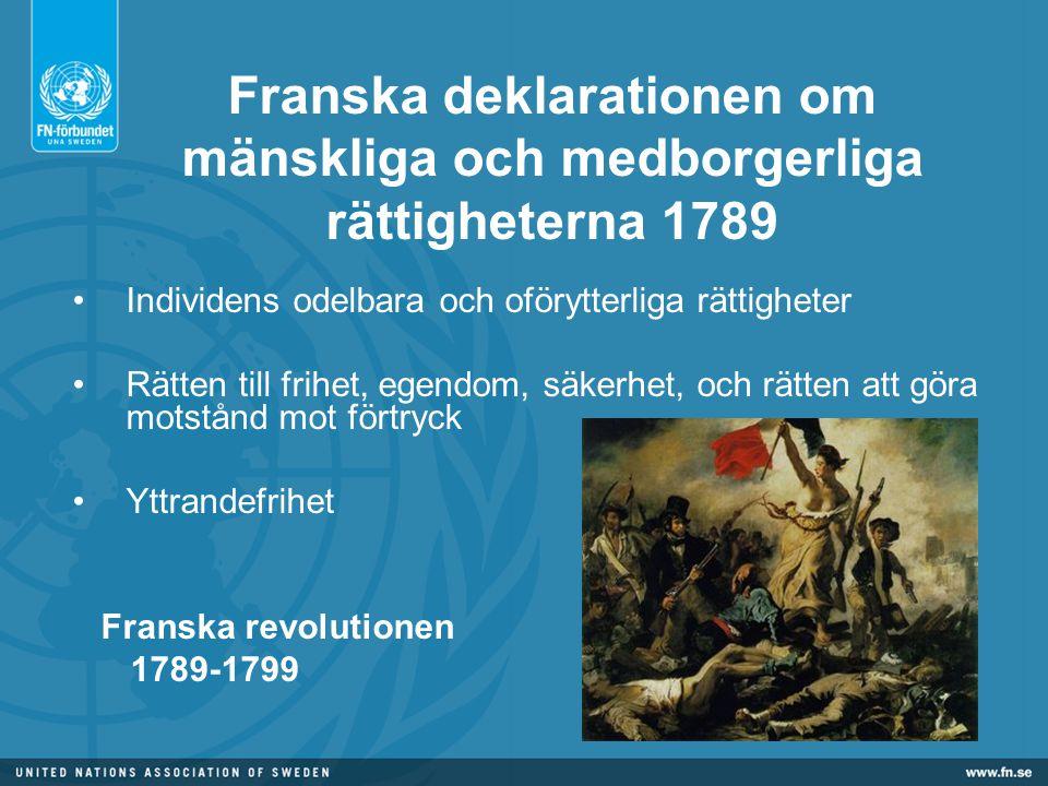 Franska deklarationen om mänskliga och medborgerliga rättigheterna 1789 •Individens odelbara och oförytterliga rättigheter •Rätten till frihet, egendom, säkerhet, och rätten att göra motstånd mot förtryck •Yttrandefrihet Franska revolutionen 1789-1799
