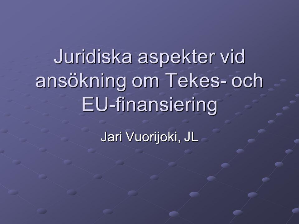 Juridiska aspekter vid ansökning om Tekes- och EU-finansiering Jari Vuorijoki, JL