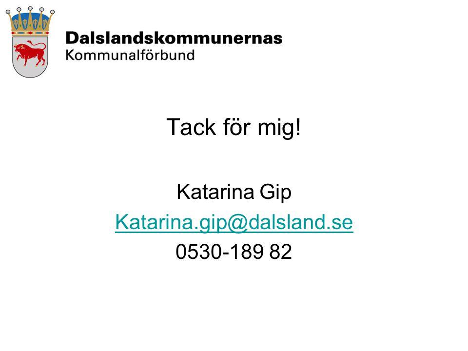 Tack för mig! Katarina Gip Katarina.gip@dalsland.se 0530-189 82