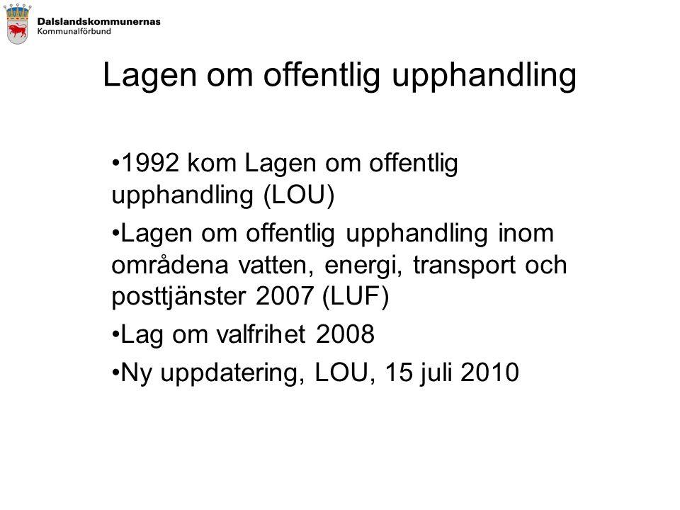 Lagen om offentlig upphandling •1992 kom Lagen om offentlig upphandling (LOU) •Lagen om offentlig upphandling inom områdena vatten, energi, transport