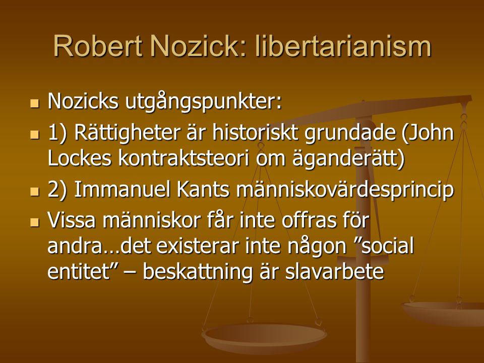 Robert Nozick: libertarianism  Nozicks utgångspunkter:  1) Rättigheter är historiskt grundade (John Lockes kontraktsteori om äganderätt)  2) Immanu
