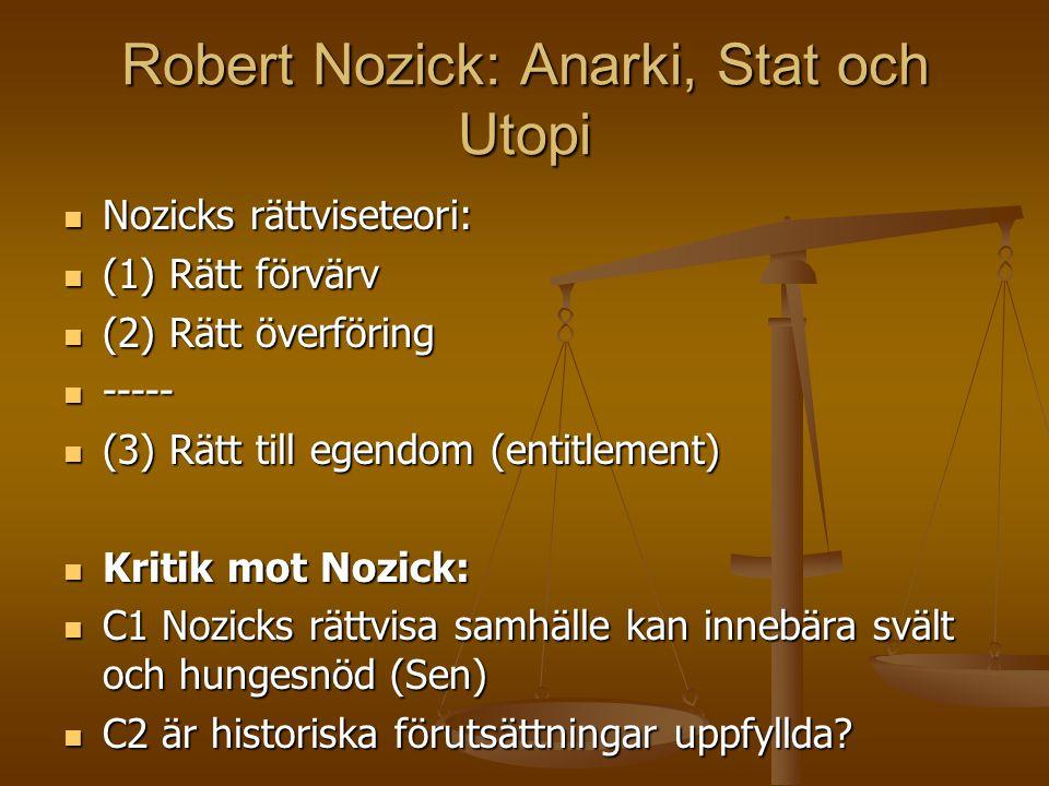 Robert Nozick: Anarki, Stat och Utopi  Nozicks rättviseteori:  (1) Rätt förvärv  (2) Rätt överföring  -----  (3) Rätt till egendom (entitlement)