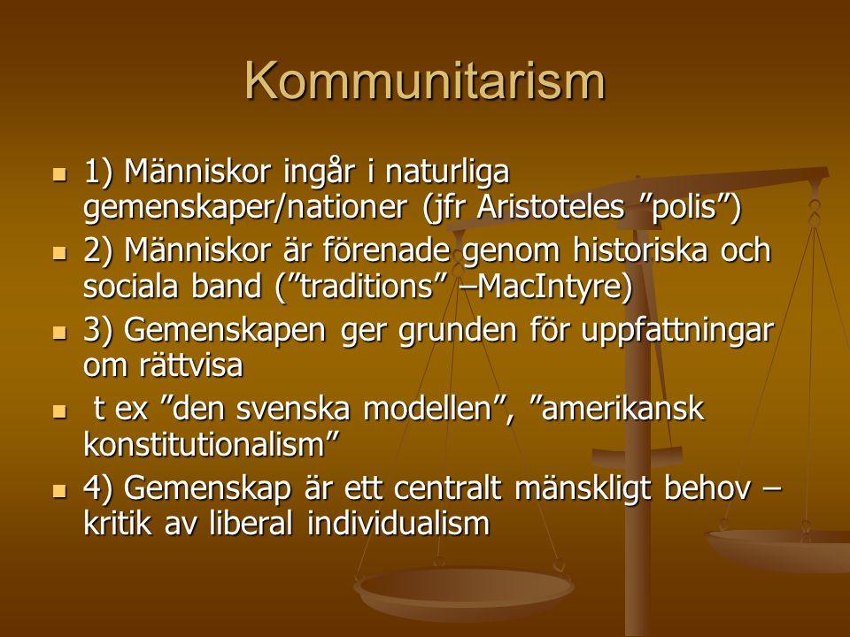"""Kommunitarism  1) Människor ingår i naturliga gemenskaper/nationer (jfr Aristoteles """"polis"""")  2) Människor är förenade genom historiska och sociala"""