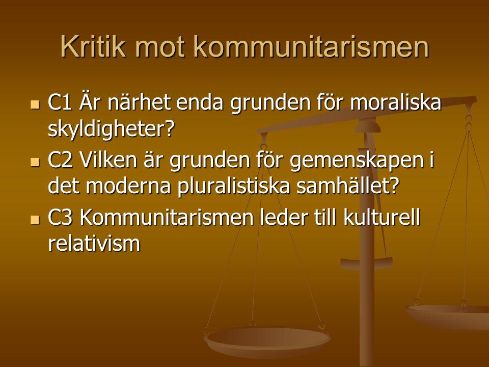 Kritik mot kommunitarismen  C1 Är närhet enda grunden för moraliska skyldigheter?  C2 Vilken är grunden för gemenskapen i det moderna pluralistiska