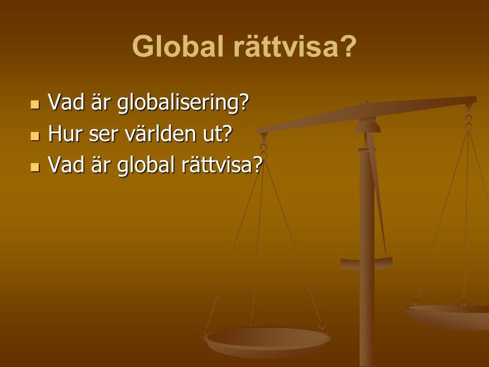 Global rättvisa?  Vad är globalisering?  Hur ser världen ut?  Vad är global rättvisa?