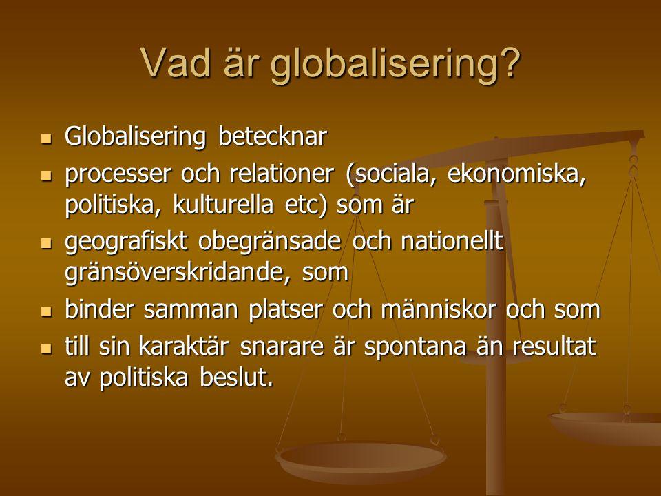 Vad är globalisering?  Globalisering betecknar  processer och relationer (sociala, ekonomiska, politiska, kulturella etc) som är  geografiskt obegr