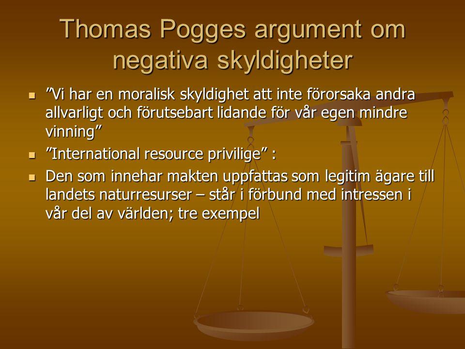 """Thomas Pogges argument om negativa skyldigheter  """"Vi har en moralisk skyldighet att inte förorsaka andra allvarligt och förutsebart lidande för vår e"""