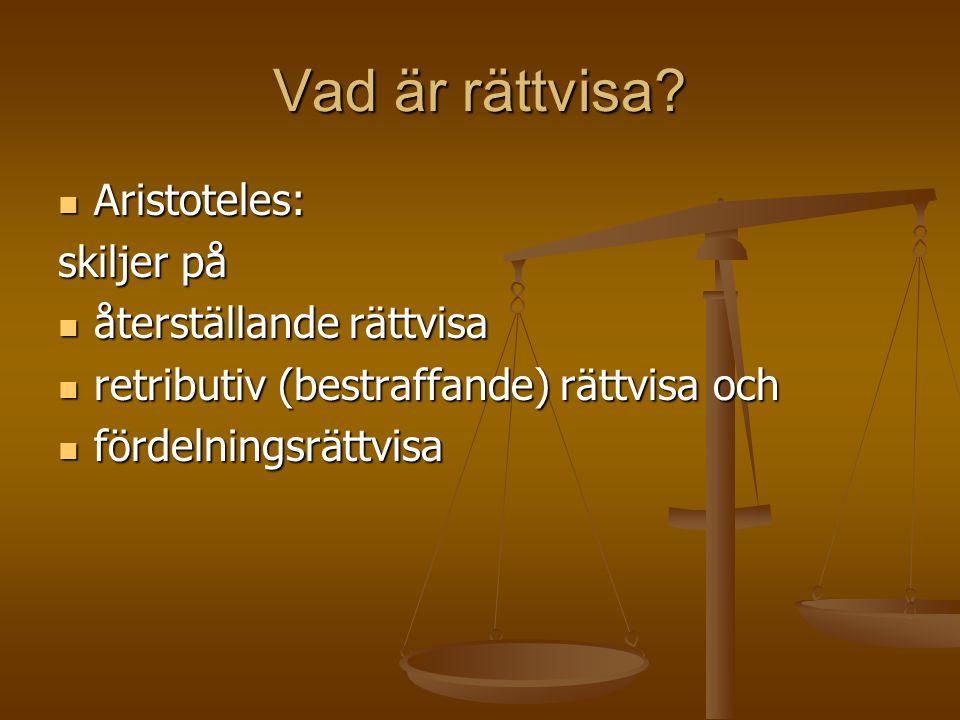 Vad är rättvisa?  Aristoteles: skiljer på  återställande rättvisa  retributiv (bestraffande) rättvisa och  fördelningsrättvisa