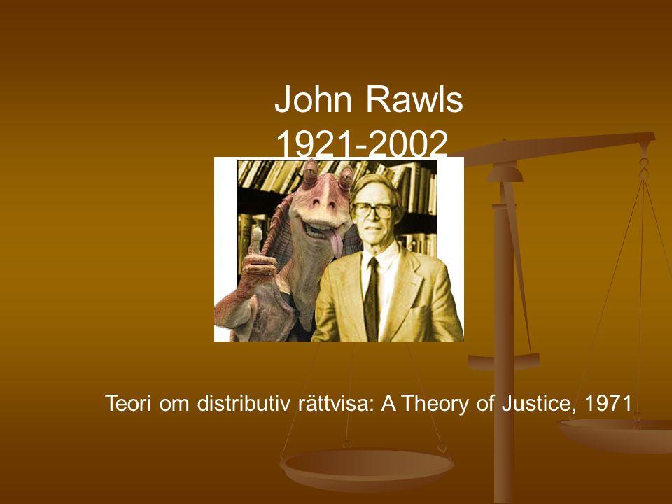 Teorier om rättvisa  John Rawls teori om fördelningsrättvisa  A Theory of Justice (1971)  Rawls syfte: att utforma en teori om rättvisa som  1) motsvarar den intuitiva uppfattningen vi har om rättvisa och  2) är teoretiskt genomtänkt