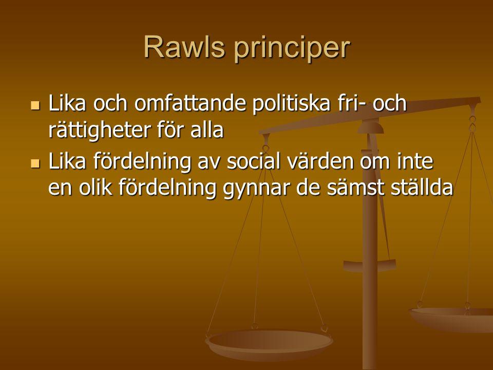 Rawls principer  Lika och omfattande politiska fri- och rättigheter för alla  Lika fördelning av social värden om inte en olik fördelning gynnar de