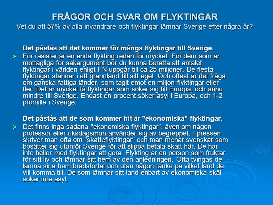 Det påstås att det kommer för många flyktingar till Sverige.  För rasister är en enda flykting redan för mycket. För dem som är mottagliga för sakarg