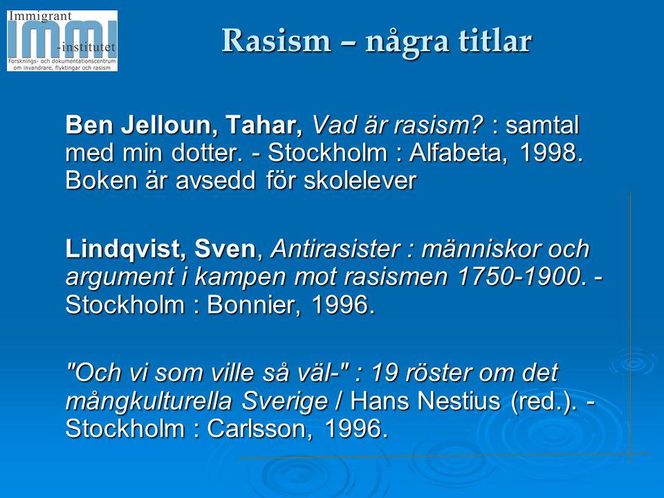 Rasism – några titlar Ben Jelloun, Tahar, Vad är rasism? : samtal med min dotter. - Stockholm : Alfabeta, 1998. Boken är avsedd för skolelever Lindqvi