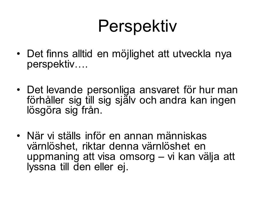 Perspektiv •Det finns alltid en möjlighet att utveckla nya perspektiv…. •Det levande personliga ansvaret för hur man förhåller sig till sig själv och