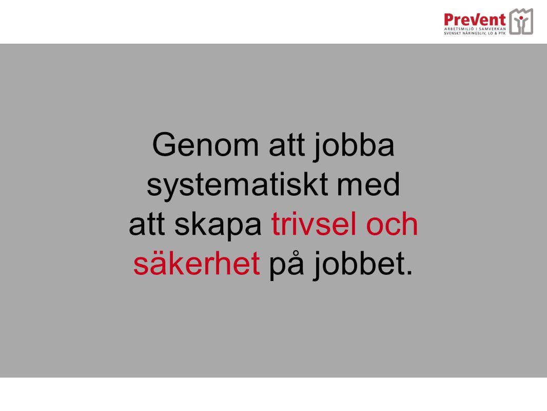 Genom att jobba systematiskt med att skapa trivsel och säkerhet på jobbet.