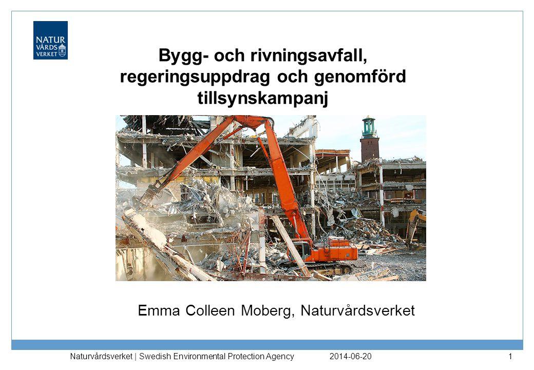 Bygg- och rivningsavfall, regeringsuppdrag och genomförd tillsynskampanj 2014-06-20 Naturvårdsverket | Swedish Environmental Protection Agency 1 Emma