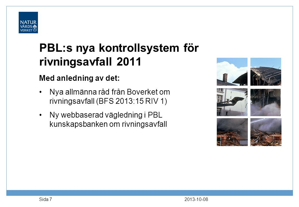 PBL:s nya kontrollsystem för rivningsavfall 2011 Med anledning av det: •Nya allmänna råd från Boverket om rivningsavfall (BFS 2013:15 RIV 1) •Ny webba