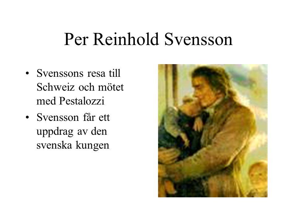 Per Reinhold Svensson •Svenssons resa till Schweiz och mötet med Pestalozzi •Svensson får ett uppdrag av den svenska kungen
