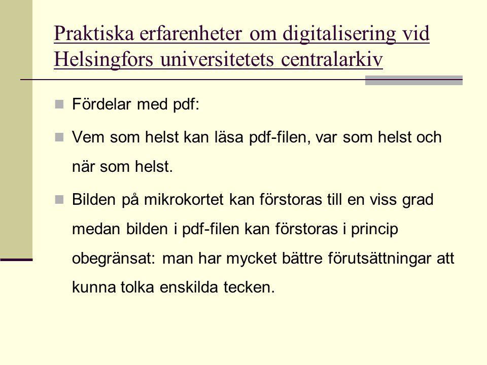 Praktiska erfarenheter om digitalisering vid Helsingfors universitetets centralarkiv  Fördelar med pdf:  Vem som helst kan läsa pdf-filen, var som h