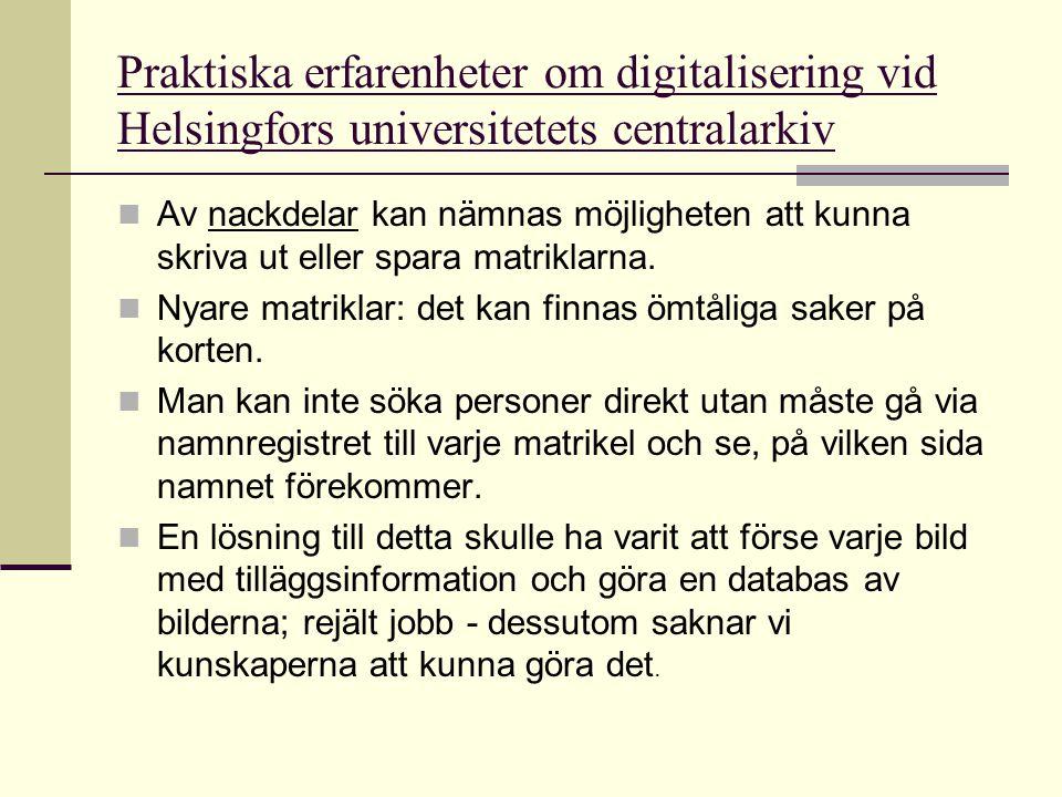 Praktiska erfarenheter om digitalisering vid Helsingfors universitetets centralarkiv  Av nackdelar kan nämnas möjligheten att kunna skriva ut eller s