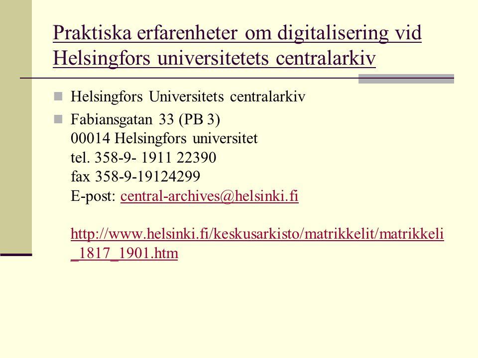 Praktiska erfarenheter om digitalisering vid Helsingfors universitetets centralarkiv  Helsingfors Universitets centralarkiv  Fabiansgatan 33 (PB 3)