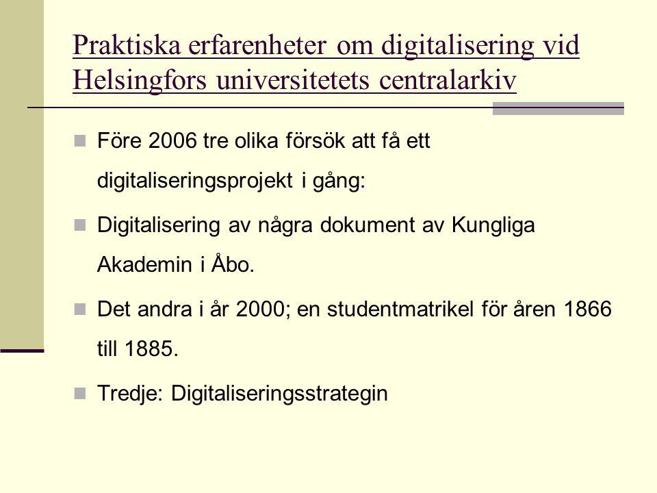 Praktiska erfarenheter om digitalisering vid Helsingfors universitetets centralarkiv  Hindren med försöken:  Otillräcklig datautrustning (datorns minneskapacitet och dataöverföringssnabbhet) det var inte förnuftigt att bjuda sådant material över nätet.