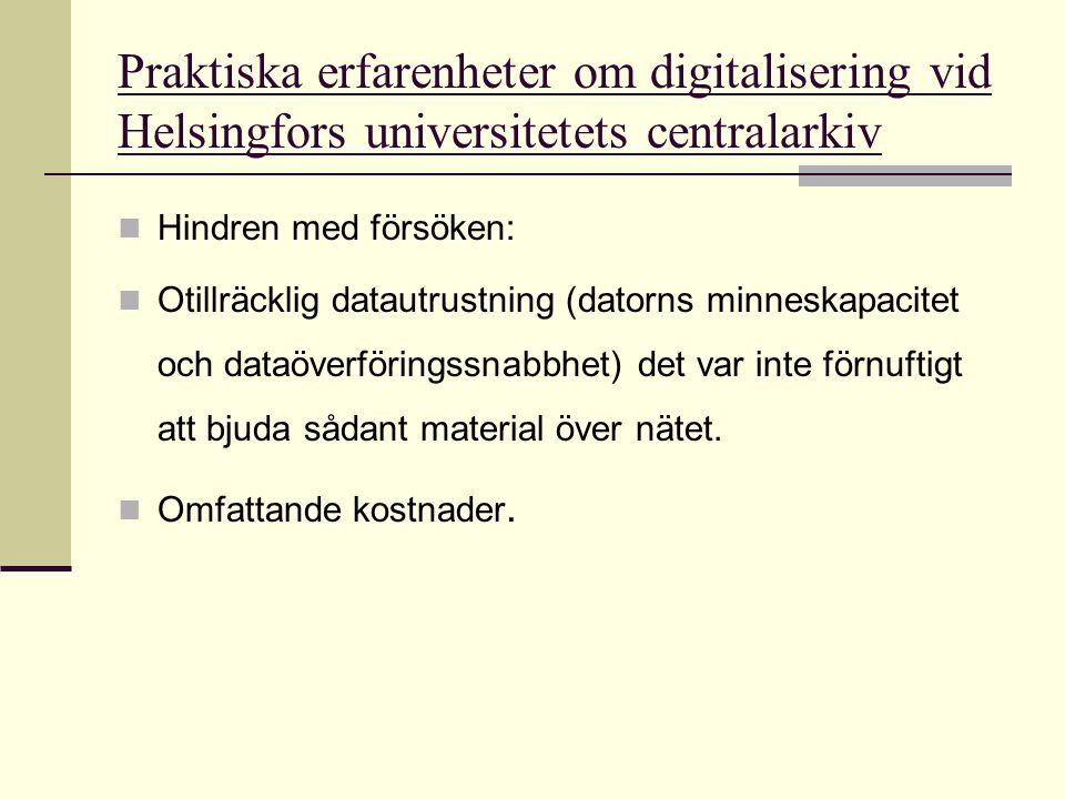 Praktiska erfarenheter om digitalisering vid Helsingfors universitetets centralarkiv  Hindren med försöken:  Otillräcklig datautrustning (datorns mi