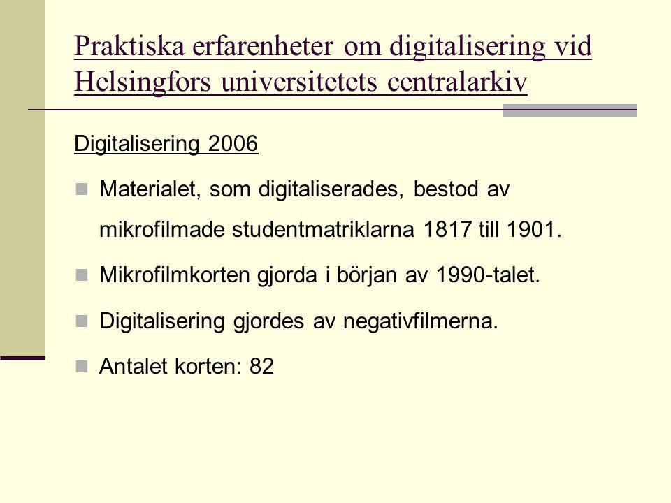 Praktiska erfarenheter om digitalisering vid Helsingfors universitetets centralarkiv Digitalisering 2006  Texten i är handskriven, vilket innebär att:  texten måste presenteras som bilder.