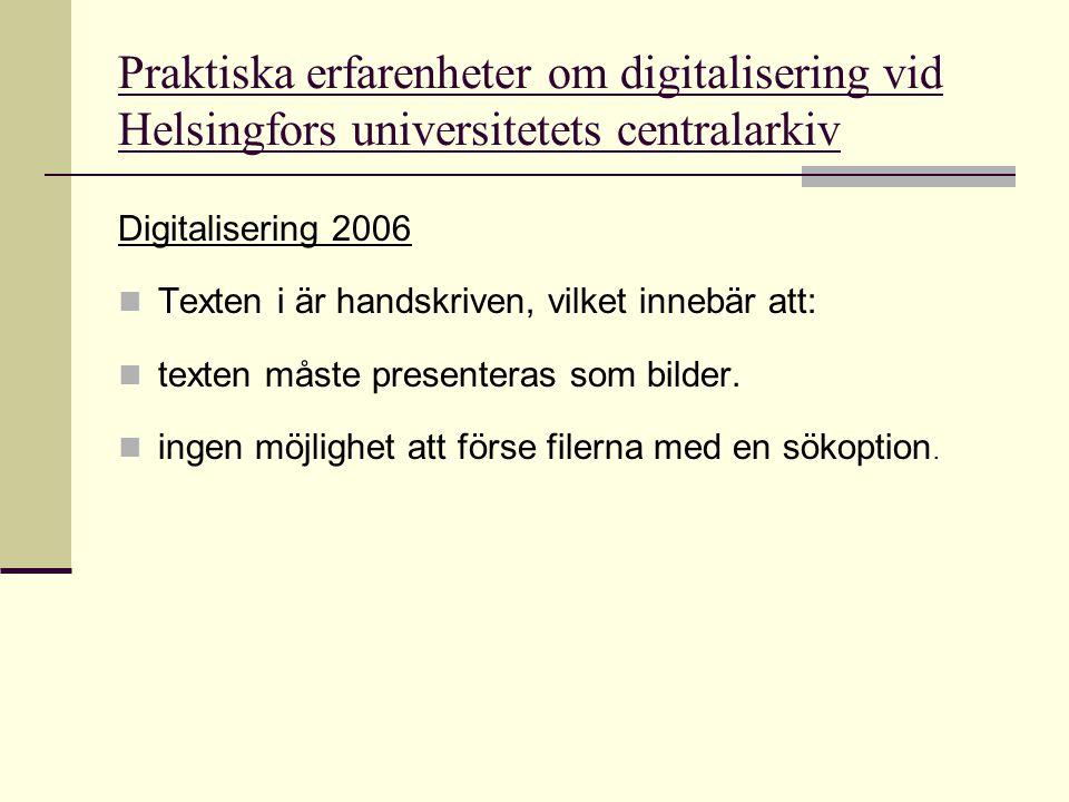 Praktiska erfarenheter om digitalisering vid Helsingfors universitetets centralarkiv Digitalisering 2006  Texten i är handskriven, vilket innebär att