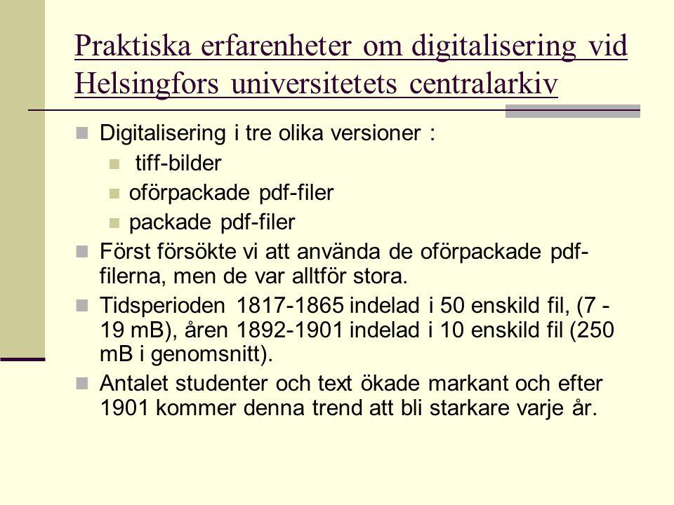  Digitalisering i tre olika versioner :  tiff-bilder  oförpackade pdf-filer  packade pdf-filer  Först försökte vi att använda de oförpackade pdf-