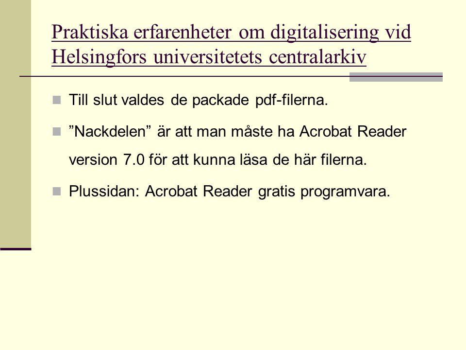 """Praktiska erfarenheter om digitalisering vid Helsingfors universitetets centralarkiv  Till slut valdes de packade pdf-filerna.  """"Nackdelen"""" är att m"""