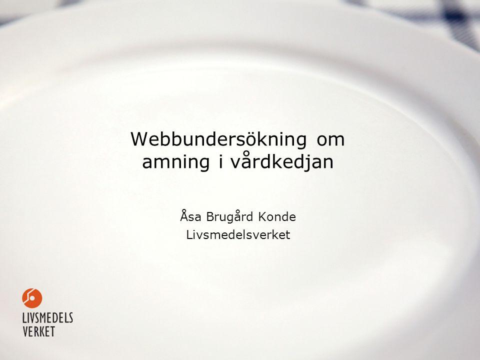 Webbundersökning om amning i vårdkedjan Åsa Brugård Konde Livsmedelsverket