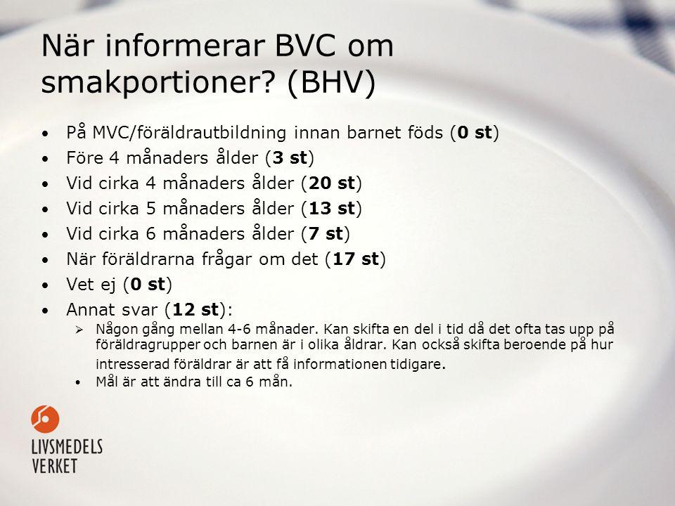 När informerar BVC om smakportioner? (BHV) • På MVC/föräldrautbildning innan barnet föds (0 st) • Före 4 månaders ålder (3 st) • Vid cirka 4 månaders