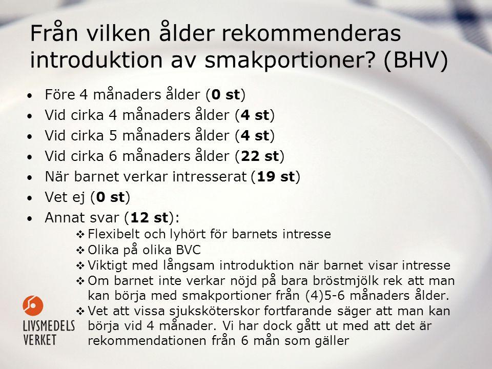 Från vilken ålder rekommenderas introduktion av smakportioner? (BHV) • Före 4 månaders ålder (0 st) • Vid cirka 4 månaders ålder (4 st) • Vid cirka 5