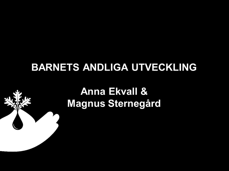 BARNETS ANDLIGA UTVECKLING Anna Ekvall & Magnus Sternegård