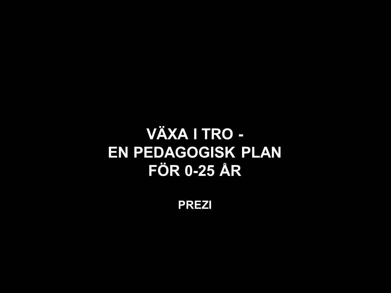 VÄXA I TRO - EN PEDAGOGISK PLAN FÖR 0-25 ÅR PREZI