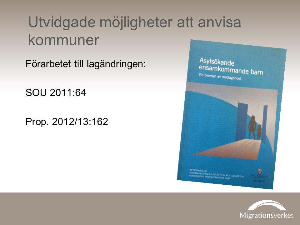 Förarbetet till lagändringen: SOU 2011:64 Prop. 2012/13:162 Utvidgade möjligheter att anvisa kommuner