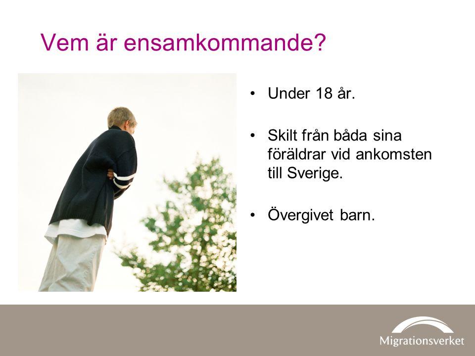 Vem är ensamkommande? •Under 18 år. •Skilt från båda sina föräldrar vid ankomsten till Sverige. •Övergivet barn.