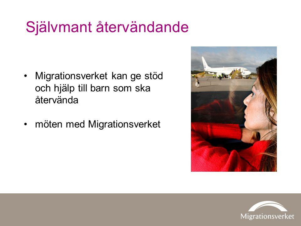 Självmant återvändande •Migrationsverket kan ge stöd och hjälp till barn som ska återvända •möten med Migrationsverket