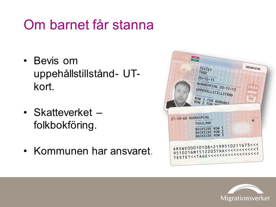 Om barnet får stanna •Bevis om uppehållstillstånd- UT- kort. •Skatteverket – folkbokföring. •Kommunen har ansvaret.