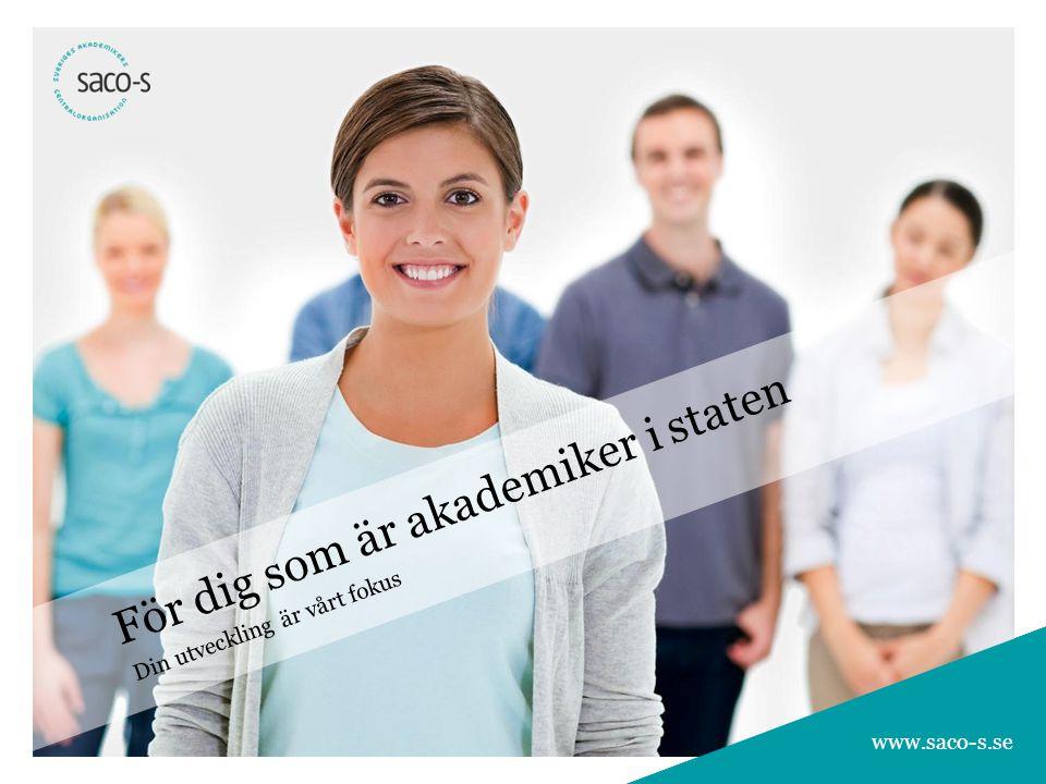 www.saco-s.se För dig som är akademiker i staten Din utveckling är vårt fokus www.saco-s.se