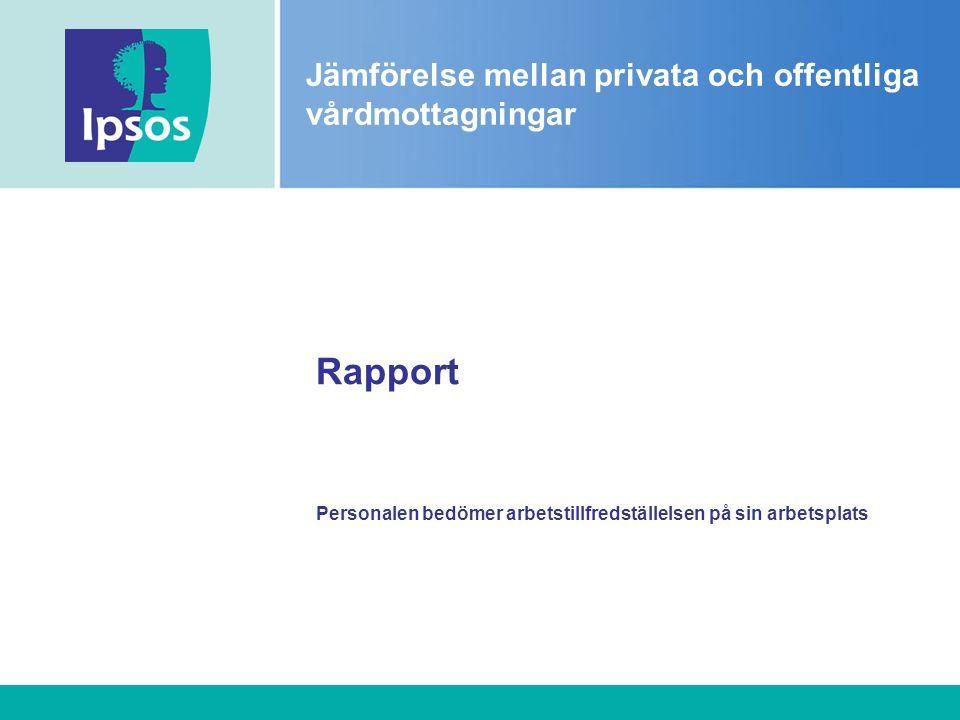 Rapport Personalen bedömer arbetstillfredställelsen på sin arbetsplats Jämförelse mellan privata och offentliga vårdmottagningar