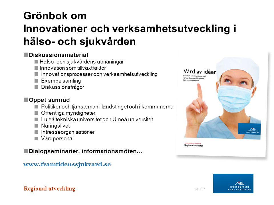 Regional utveckling BILD 7 Grönbok om Innovationer och verksamhetsutveckling i hälso- och sjukvården ■ Diskussionsmaterial ■ Hälso- och sjukvårdens ut