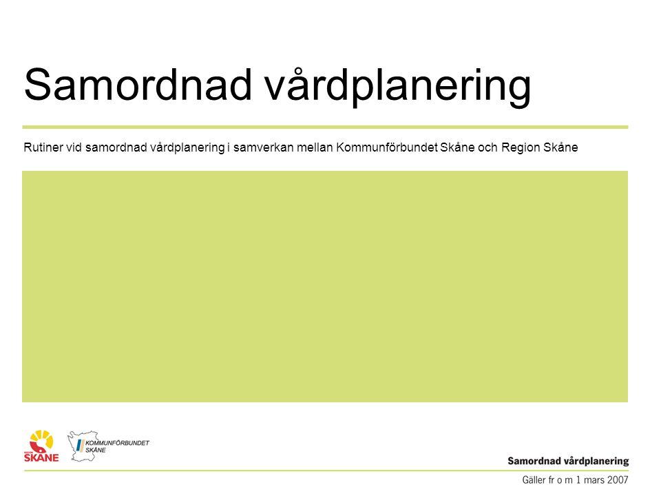 Rutiner vid samordnad vårdplanering i samverkan mellan Kommunförbundet Skåne och Region Skåne Samordnad vårdplanering