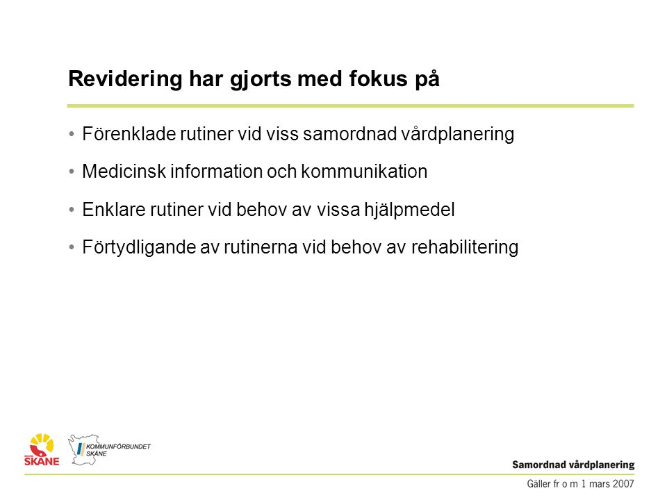 Revidering har gjorts med fokus på • Förenklade rutiner vid viss samordnad vårdplanering • Medicinsk information och kommunikation • Enklare rutiner vid behov av vissa hjälpmedel • Förtydligande av rutinerna vid behov av rehabilitering
