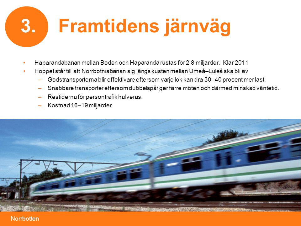 Norrbotten Framtidens järnväg3. •Haparandabanan mellan Boden och Haparanda rustas för 2,8 miljarder. Klar 2011 •Hoppet står till att Norrbotniabanan s