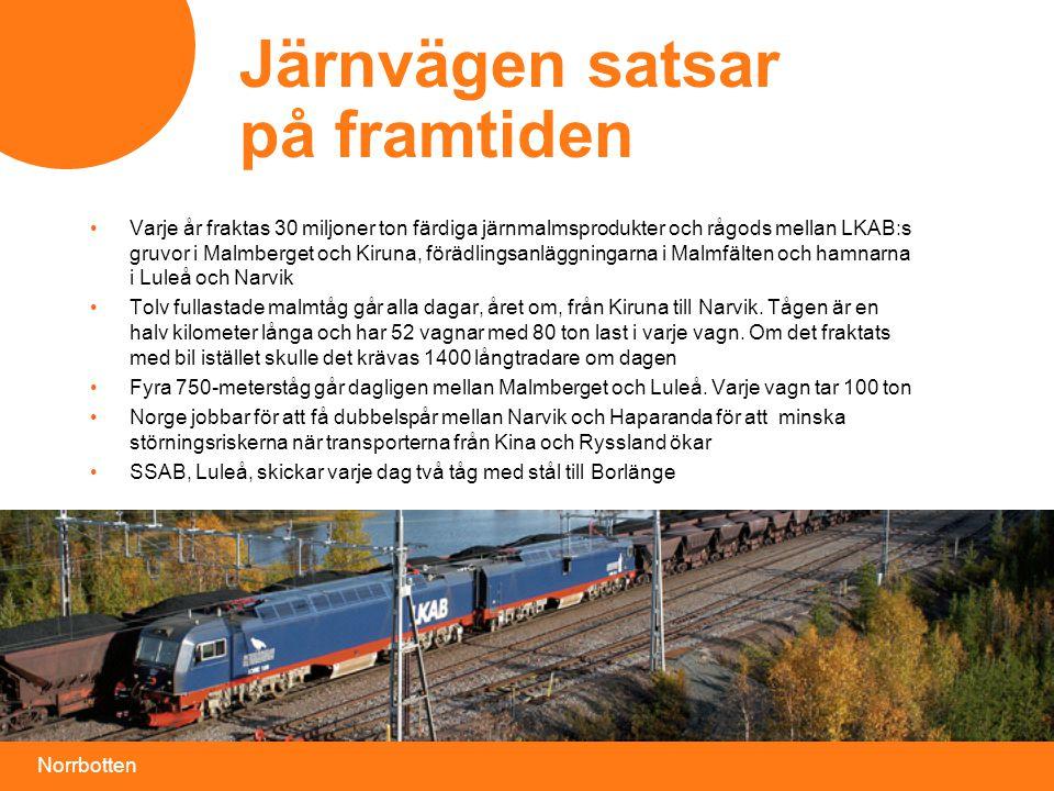 Norrbotten Järnvägen satsar på framtiden • Varje år fraktas 30 miljoner ton färdiga järnmalmsprodukter och rågods mellan LKAB:s gruvor i Malmberget och Kiruna, förädlingsanläggningarna i Malmfälten och hamnarna i Luleå och Narvik • Tolv fullastade malmtåg går alla dagar, året om, från Kiruna till Narvik.