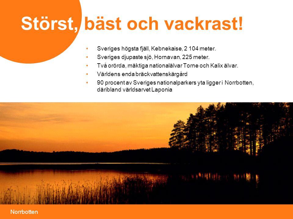Norrbotten bild • Sveriges högsta fjäll, Kebnekaise, 2 104 meter. • Sveriges djupaste sjö, Hornavan, 225 meter. • Två orörda, mäktiga nationalälvar To