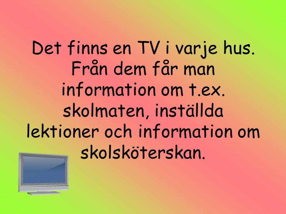 Det finns en TV i varje hus. Från dem får man information om t.ex. skolmaten, inställda lektioner och information om skolsköterskan.