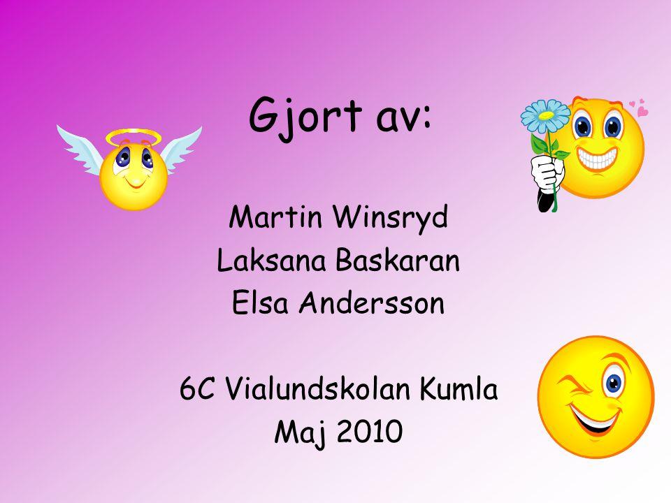 Gjort av: Martin Winsryd Laksana Baskaran Elsa Andersson 6C Vialundskolan Kumla Maj 2010