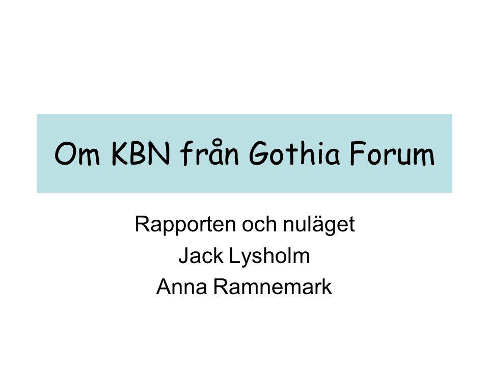 Om KBN från Gothia Forum •KFC bör även kunna utvecklas så att primärvård kan bli delaktig •Visionen kan skärpas, och framför allt omsättas till fungerande funktioner i en verkstad •Utveckla nyckeltal och inkludera dessa i forskningsbokslut
